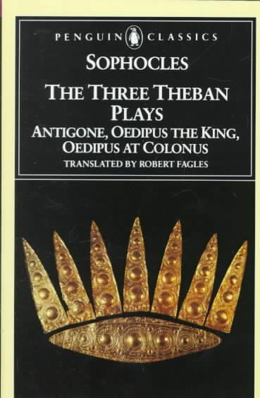 The Three Theban Plays By Sophocles/ Fagles, Robert (TRN)/ Fagles, Robert/ Knox, Bernard MacGregor Walker