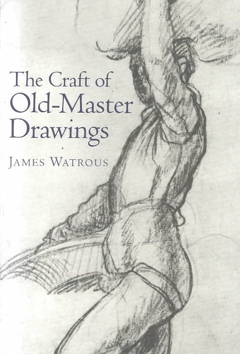 The Craft of Old Master Drawings By Watrous, James