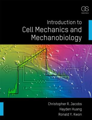 An Introduction to Cell Mechanics and Mechanobiology By Jacobs, Christopher/ Kwon, Ronald/ Huang, Hayden